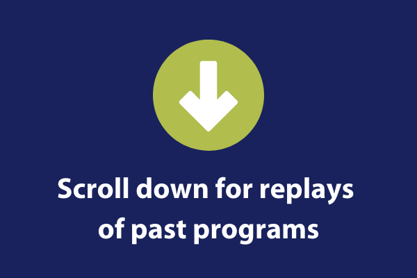 Scroll down for replays of past programs